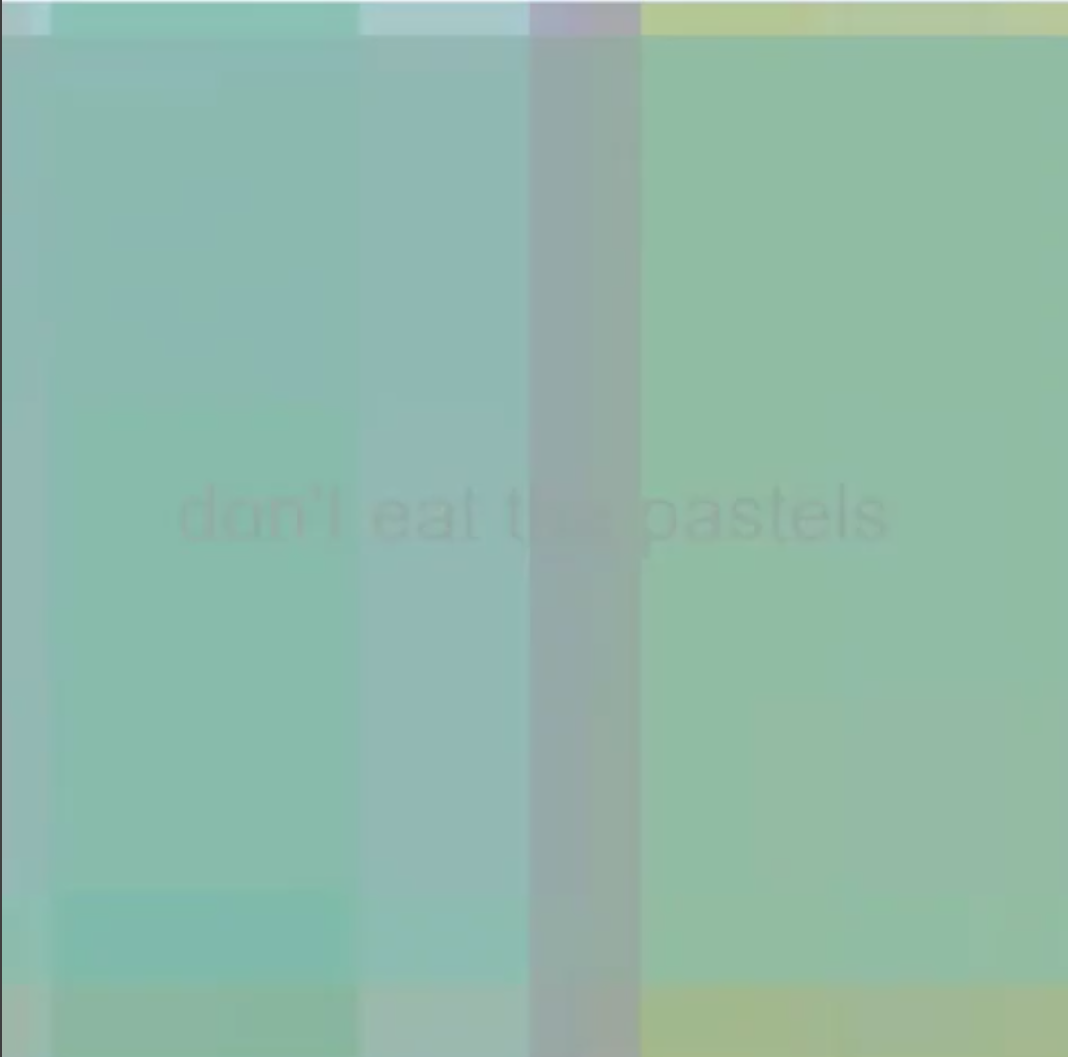 Don't Eat the Pastels